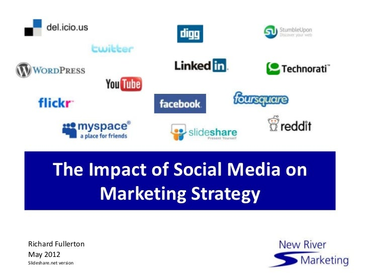The Impact of Social Media on                Marketing StrategyRichard FullertonMay 2012Slideshare.net version