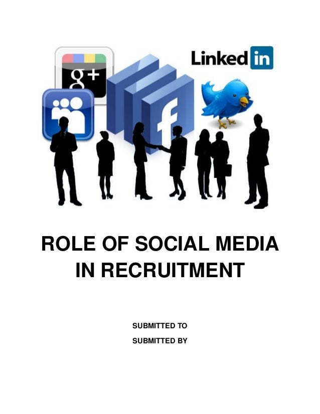 ROLE OF SOCIAL MEDIA  IN RECRUITMENT       SUBMITTED TO       SUBMITTED BY