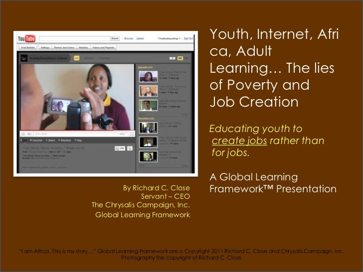 Youth, Internet, Africa, Adult Learning… The lies of Poverty and Job CreationEducating youth tocreate jobs rather than for...