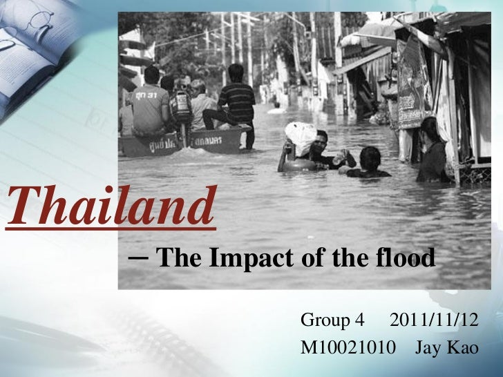 Thailand    ─ The Impact of the flood                 Group 4 2011/11/12                 M10021010 Jay Kao