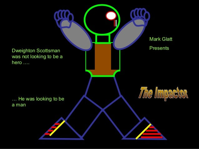 Mark Glatt Dweighton Scottsman was not looking to be a hero ….  … He was looking to be a man  Presents