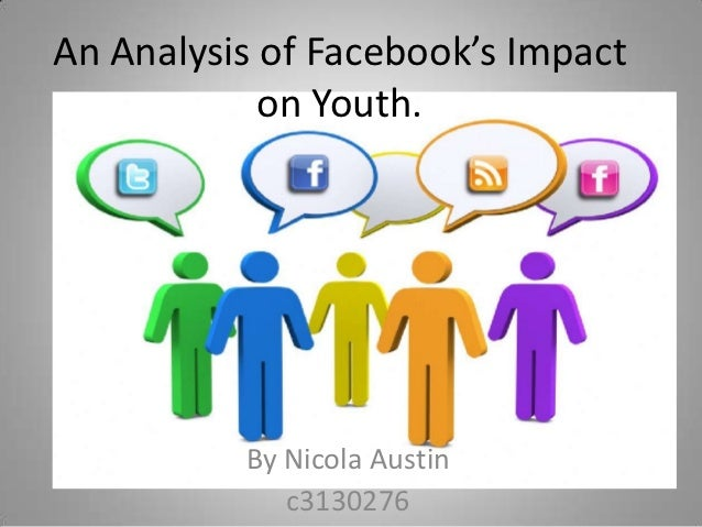 An Analysis of Facebook's Impact            on Youth.          By Nicola Austin             c3130276