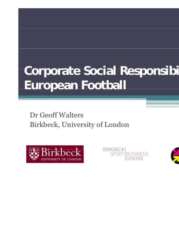 Corporate Social Responsibility inEuropean Football Dr Geoff Walters Birkbeck, University of London