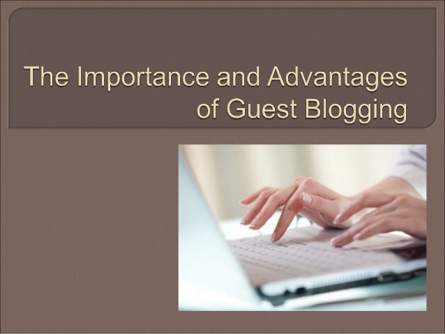 The Importance and Advantages of Guest Blogging