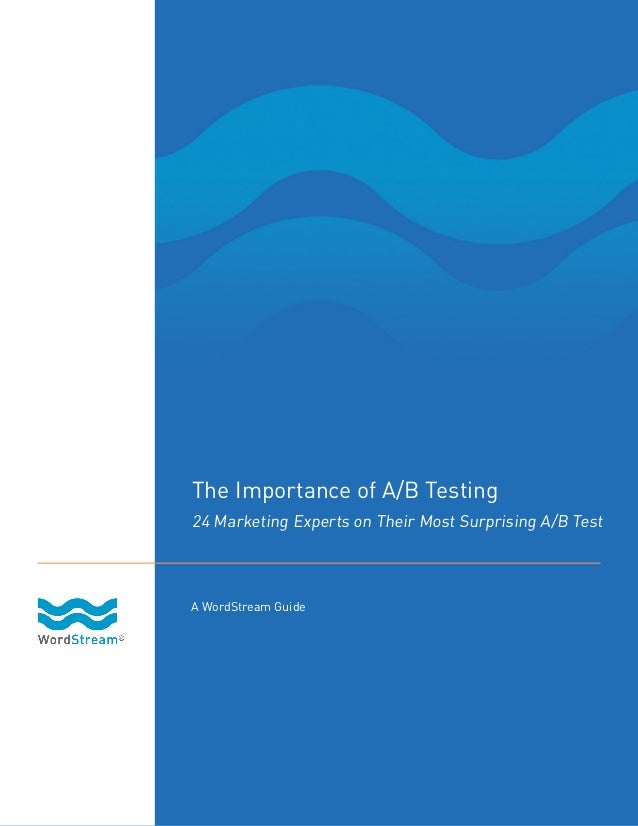 The Importance of A/B Testing 24 Marketing Experts on Their Most Surprising A/B Test  A WordStream Guide