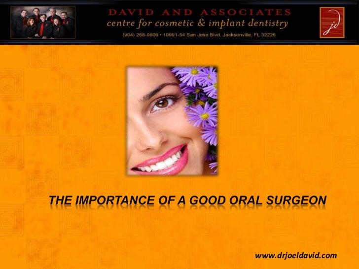 The Importance of A Good Oral Surgeon<br />www.drjoeldavid.com<br />