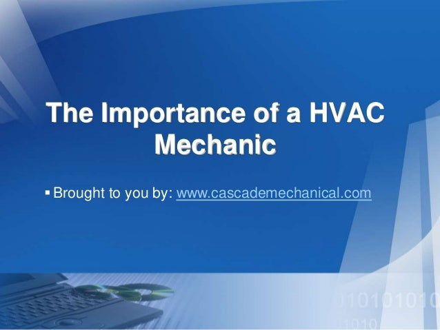 The Importance of a HVAC Mechanic Brought to you by: www.cascademechanical.com