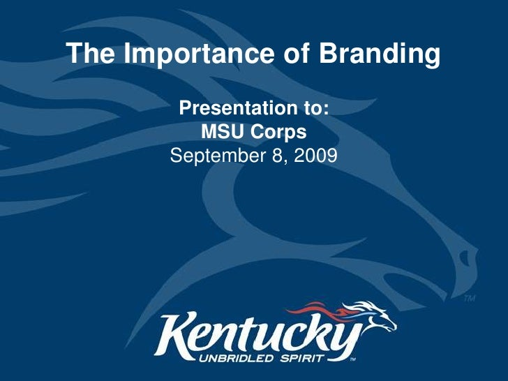The Importance of Branding<br />Presentation to: MSU CorpsSeptember 8, 2009<br />
