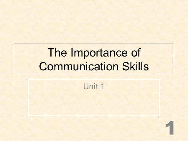The Importance of Communication Skills Unit 1 1