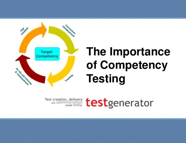 Slide 1 The Importance of Competency Testing The Importance of Competency Testing