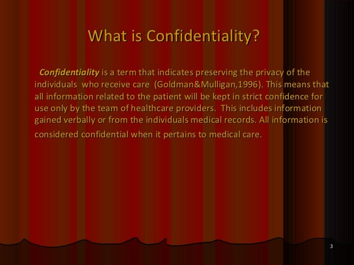 the meaning of the term confidentiality Definition of confidential information: privileged communication shared with only a few people for furthering certain purposes, such as with an attorney for a legal matter, or with a doctor for treatment of a disease.