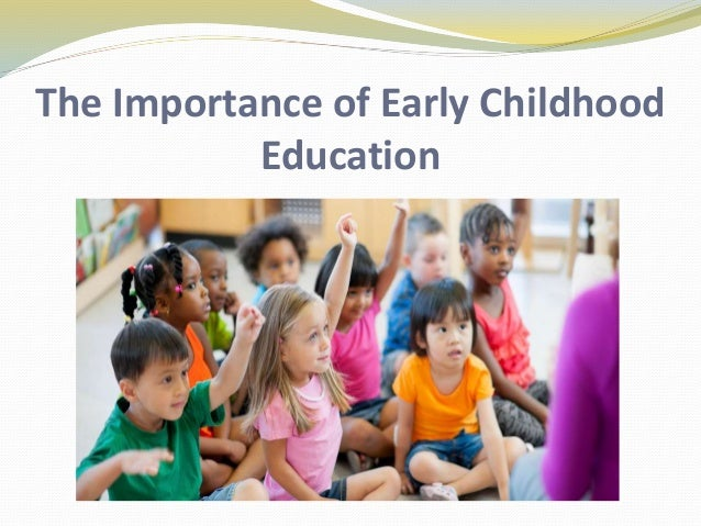 early childhood education important essay The importance of free early childhood education: why children must have access to education at a young age, and theoretical gender differences.