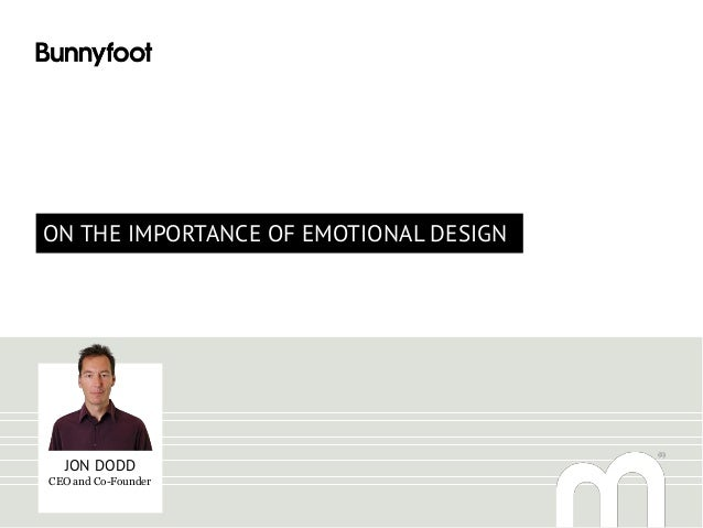 ON THE IMPORTANCE OF EMOTIONAL DESIGNJON DODDCEO and Co-Founder