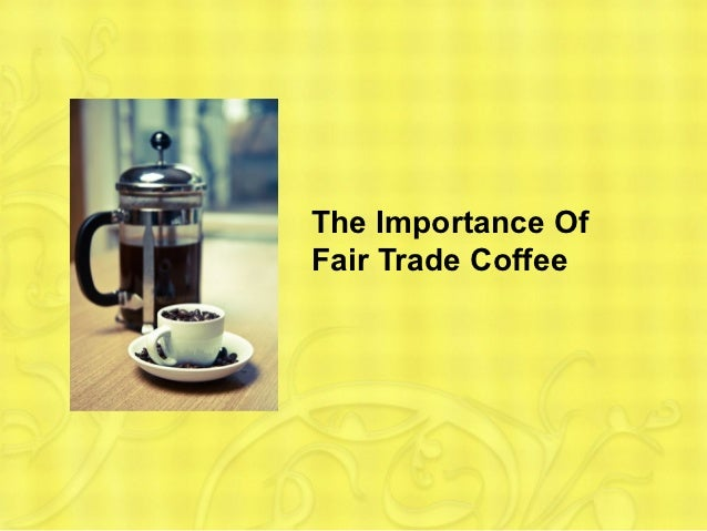 The importance of fair trade coffee