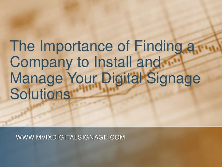 The Importance of Finding a Company to Install and Manage Your Digital Signage Solutions<br />www.MVIXDigitalSignage.com<b...