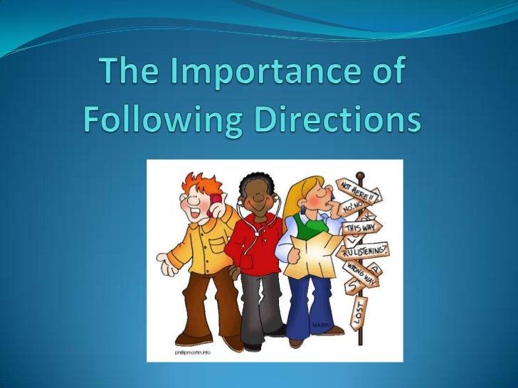 the importance of following directions How to give kids effective instructions the first step to harmony is teaching your  child to listen and follow directions one of the most important keys to.
