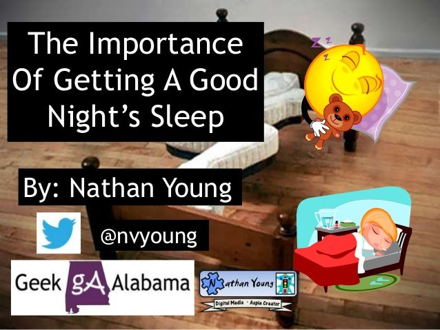 The Importance Of Getting A Good Night's Sleep By: Nathan Young @nvyoung