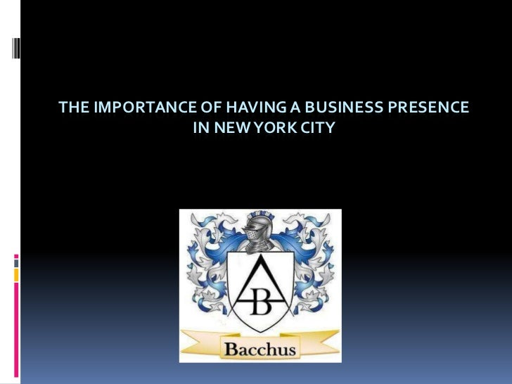 THE IMPORTANCE OF HAVING A BUSINESS PRESENCE              IN NEW YORK CITY