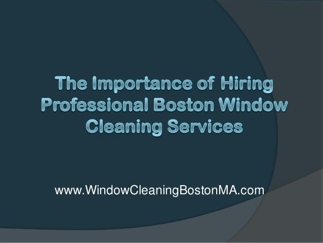 The Importance of Hiring Professional Boston Window Cleaning Services