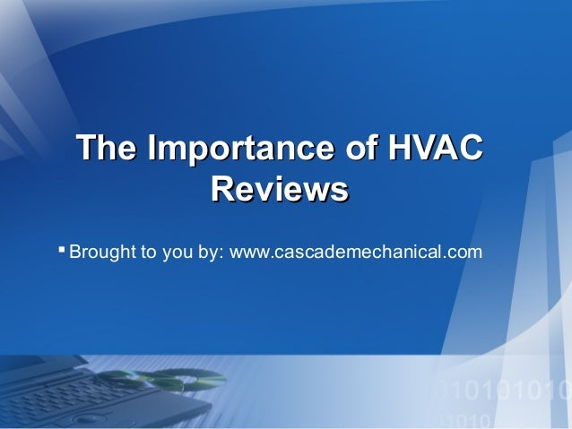 The Importance of HVAC Reviews  Brought to you by: www.cascademechanical.com