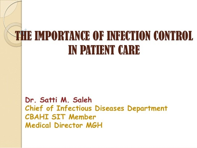 THE IMPORTANCE OF INFECTION CONTROL          IN PATIENT CARE Dr. Satti M. Saleh Chief of Infectious Diseases Department CB...