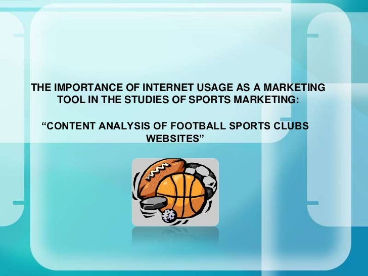 "THE IMPORTANCE OF INTERNET USAGE AS A MARKETING     TOOL IN THE STUDIES OF SPORTS MARKETING: ""CONTENT ANALYSIS OF FOOTBALL..."