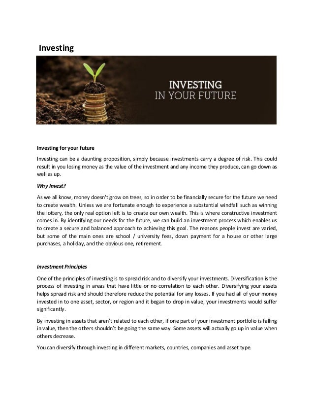 Investing Investing for your future Investing can be a daunting proposition, simply because investments carry a degree of ...
