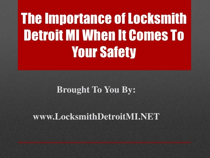 The Importance of Locksmith Detroit MI When It Comes To Your Safety<br />Brought To You By:<br />www.LocksmithDetroitMI.NE...