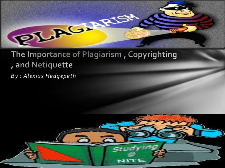 The Importance of Plagiarism , Copyrighting , and Netique