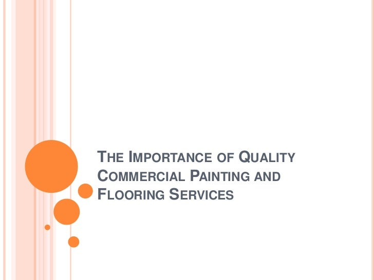 THE IMPORTANCE OF QUALITYCOMMERCIAL PAINTING ANDFLOORING SERVICES