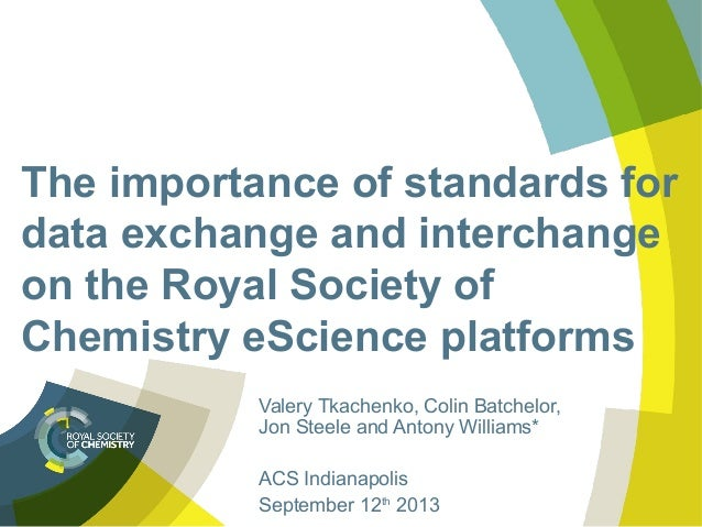 The importance of standards for data exchange and interchange on the Royal Society of Chemistry eScience platforms Valery ...
