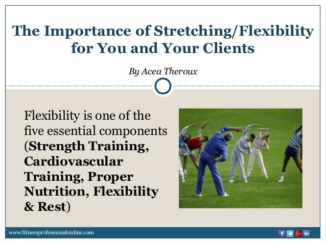 The importance of stretching or flexibility for you and ...