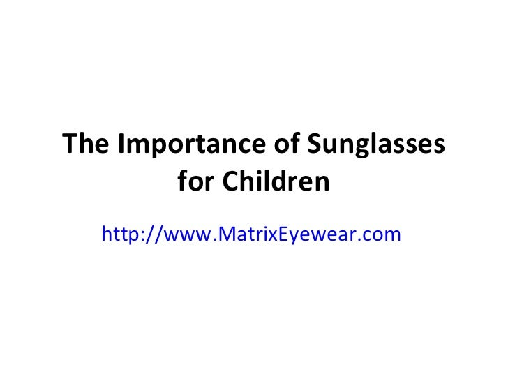 The Importance of Sunglasses for Children http://www.MatrixEyewear.com
