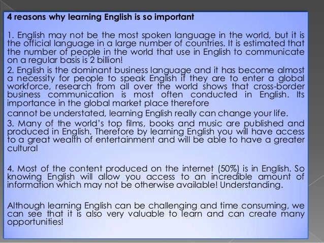 essay on importance of learning english Importance of english language (essay) the english language is an important language of the world it is the mother tongue of two advanced countries of the world.