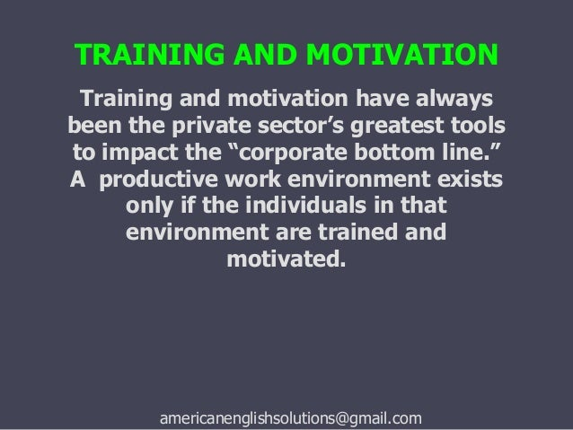 impact of training on employee motivation Impact of employee motivation on performance (productivity) doing business all over the world is very challenging corporate performance and revenue.