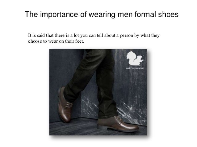 The importance of wearing men formal shoes It is said that there is a lot you can tell about a person by what they choose ...