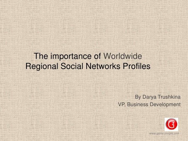 The importance of worldwide regional social networks profiles - Darya Trushkina (gameinsight)