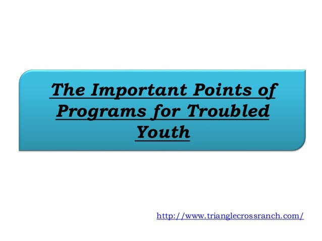 The Important Points of Programs for Troubled Youth