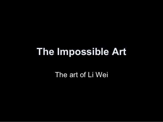 The Impossible Art The art of Li Wei