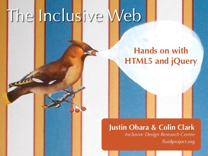 The Inclusive Web                 Hands on with                HTML5 and jQuery            Justin Obara & Colin Clark     ...