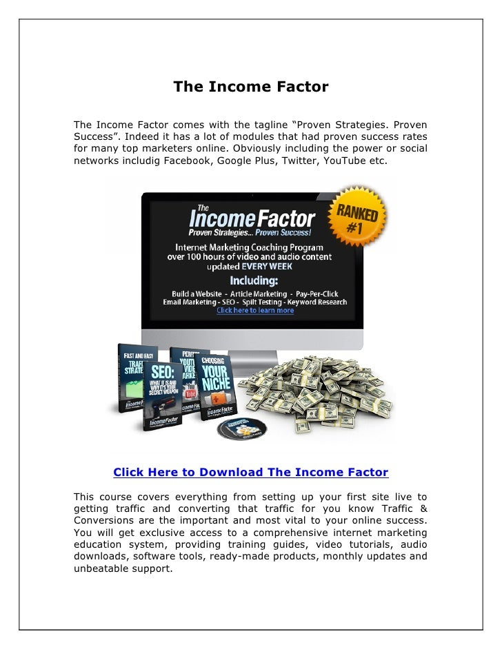 """The Income FactorThe Income Factor comes with the tagline """"Proven Strategies. ProvenSuccess"""". Indeed it has a lot of modul..."""