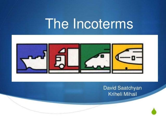 The Incoterms        David Saatchyan         Kriheli Mihail                          S