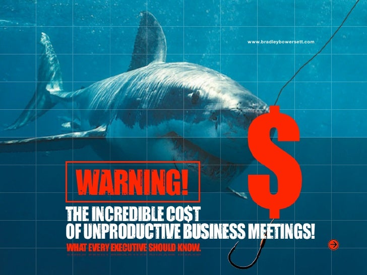 THE INCREDIBLE COST OF UNPRODUCTIVE BUSINESS MEETINGS!