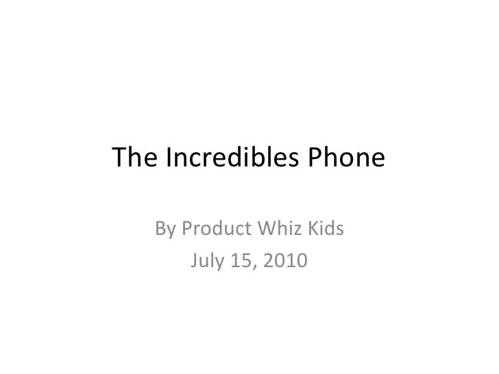 The Incredibles Phone<br />By Product Whiz Kids<br />July 15, 2010<br />