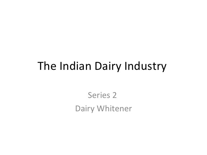The Indian Dairy Industry  Series 2  Dairy Whitener