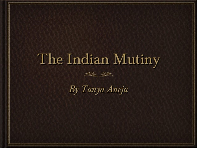 The Indian Mutiny By Tanya Aneja