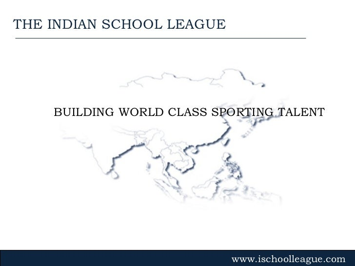 BUILDING WORLD CLASS SPORTING TALENT www.ischoolleague.com THE INDIAN SCHOOL LEAGUE