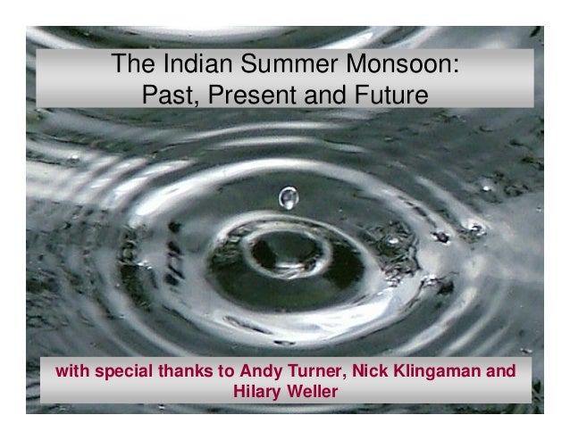 The Indian Summer Monsoon: Past, Present and Future with special thanks to Andy Turner, Nick Klingaman and Hilary Weller