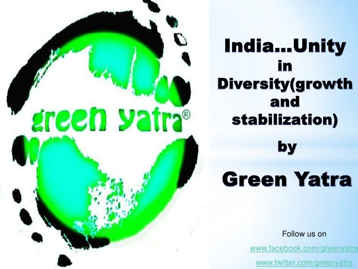 India…Unity in Diversity(growth and stabilization)<br />by<br />Green Yatra<br />Follow us on<br />www.facebook.com/greeny...