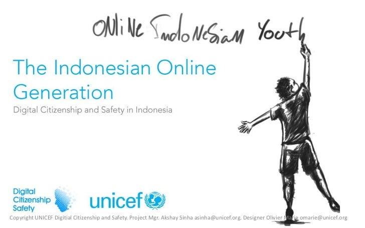 Copyright UNICEF Digitial Citizenship and Safety. Project Mgr. Akshay Sinha asinha@unicef.org. Designer Olivier Marie omar...